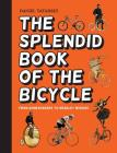 The Splendid Book of the Bicycle: From Boneshakers to Bradley Wiggins Cover Image