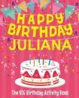 Happy Birthday Juliana - The Big Birthday Activity Book: (Personalized Children's Activity Book) Cover Image