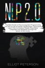 Nlp 2.0: The Best Guide to Neuro Linguistic Programming and how to use to master Manipulation Techniques. Learn How to Analyze Cover Image