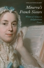 Minerva's French Sisters: Women of Science in Enlightenment France Cover Image