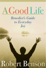 A Good Life: Benedict's Guide to Everyday Joy Cover Image