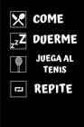 Come, duerme, juega al tenis, repite.: Diario de tenis- Cuaderno de tenis 132 páginas 6x9 pulgadas - Regalo para los chicos y chicas que practican el Cover Image