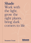 Shade: Work with the light, grow plants and flowers, bring dark corners to life Cover Image