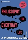 Introducing Philosophy for Everyday Life: A Practical Guide Cover Image