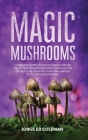 Magic Mushrooms: Complete Guide on How to Grow and Use Psilocybin Mushrooms Safely. Discover the Secret for Creating Your Own Garden in Cover Image