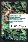 Libraries in the Medieval and Renaissance Periods: The Rede Lecture Delivered June 13, 1894 Cover Image