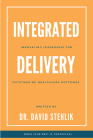 Integrated Delivery: Innovating Leadership for Outstanding Healthcare Outcomes Cover Image