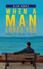 When A Man Loves You: What He Keeps Inside Cover Image