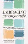 Embracing Uncomfortable: Facing Our Fears While Pursuing Our Purpose Cover Image