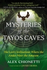 Mysteries of the Tayos Caves: The Lost Civilizations Where the Andes Meet the Amazon Cover Image