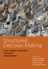 Structured Decision Making: Case Studies in Natural Resource Management (Wildlife Management and Conservation) Cover Image