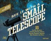 See It with a Small Telescope: 101 Cosmic Wonders Including Planets, Moons, Comets, Galaxies, Nebulae, Star Clusters and More Cover Image