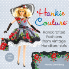 Hankie Couture: Handcrafted Fashions from Vintage Handkerchiefs (Featuring New Patterns!) Cover Image