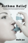 Asthma Relief: The Natural Breathing Cure and Effective Practices for Managing Asthma Attack Symptoms for Dummies Cover Image