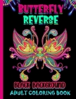 Butterfly Reverse Adult Coloring Book: Black Background: Butterfly Coloring Book for Adults Midnight Edition - Reverse Coloring Book Cover Image