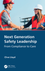 Next Generation Safety Leadership: From Compliance to Care Cover Image