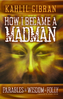 How I Became a Madman: Parables of Folly and Wisdom Cover Image