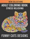 Adult Coloring book Stress Relieving Funny Cats Designs: A Fun Coloring Gift Book for Cat Lovers- Adults Relaxation with Stress Relieving Cute cat Des Cover Image