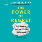 The Power of Regret: How Looking Backward Moves Us Forward Cover Image