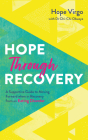 Hope through Recovery: Your Guide to Moving Forward when in Recovery from an Eating Disorder Cover Image