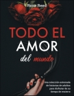 Todo el amor del mundo: Una colección estrenada de historias de adultos para disfrutar de su tiempo de encierro [All The Love in the World, Sp Cover Image