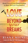 Love Beyond Your Dreams: Break Free of Toxic Relationships to Have the Love You Deserve Cover Image