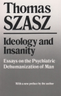 Ideology and Insanity: Essays on the Psychiatric Dehumanization of Man Cover Image