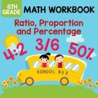 6th Grade Math Workbook: Ratio, Proportion and Percentage Cover Image