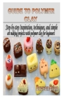 Guide to Polymer Clay: Step-by-step Inspiration, techniques, and simple art making projects with polymer clay for beginners Cover Image