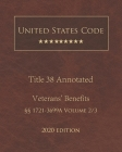 United States Code Annotated Title 38 Veterans' Benefits 2020 Edition §§1721 - 3699A Volume 2/3 Cover Image