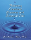 Releasing Emotional Patterns with Essential Oils: 2019 Edition Cover Image