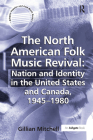 The North American Folk Music Revival: Nation and Identity in the United States and Canada, 1945-1980 (Ashgate Popular and Folk Music) Cover Image