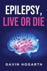 Epilepsy: Live or Die Cover Image