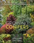 Growing Conifers: The Complete Illustrated Gardening and Landscaping Guide Cover Image