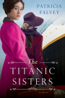 The Titanic Sisters: A Riveting Story of Strength and Family Cover Image