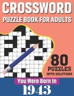 You Were Born In 1943: Crossword Puzzle Book For Adults: 80 Large Print Challenging Crossword Puzzles Book With Solutions For Adults Seniors Cover Image