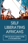 Self Liberating Africans: Things You Can Do To Liberate The Mind Of The Melanated People: Chakra System Cover Image