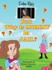 But Why Is Mommy in Jail? Cover Image