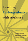 Teaching Undergraduates with Archives Cover Image