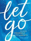 Let Go: Release Yourself From Anxiety Cover Image