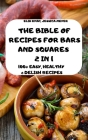 The Bible of Recipes for Bars and Squares 2 in 1 100+ Easy, Healthy & Delish Recipes Elia Cover Image