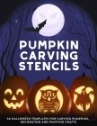 Pumpkin Carving Stencils: 50 Halloween Templates for Carving Pumpkins, Decorating and Painting Crafts Cover Image