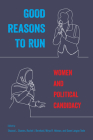 Good Reasons to Run: Women and Political Candidacy Cover Image