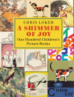 A Shimmer of Joy: One Hundred Children's Picture Books Cover Image