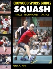 Squash: Skills Techniques Tactics (Crowood Sports Guides) Cover Image