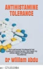 Antihistamine Tolerance: Antihistamine Tolerance: The Complete Guide on All You Need to Know about Antihistamine Tolerance Cover Image