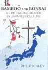 Bamboo and Bonsai: A Life Calling Shaped by Japanese Culture Cover Image