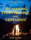 Fire-Making, Storytelling, and Ceremony: Secrets of the Forest Cover Image