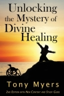 Unlocking the Mystery of Divine Healing Cover Image