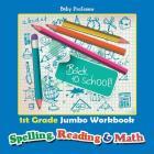 1st Grade Jumbo Workbook - Spelling, Reading & Math Cover Image